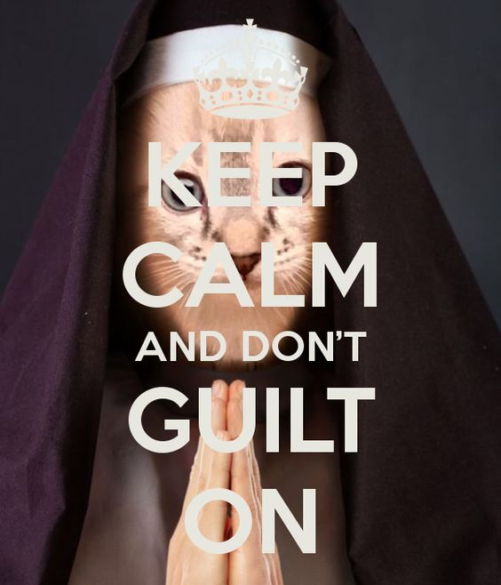 Keep Calm and Don't Guilt On