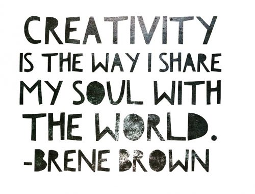 Creativity is the Way I Share My Soul with the World - Brene Brown